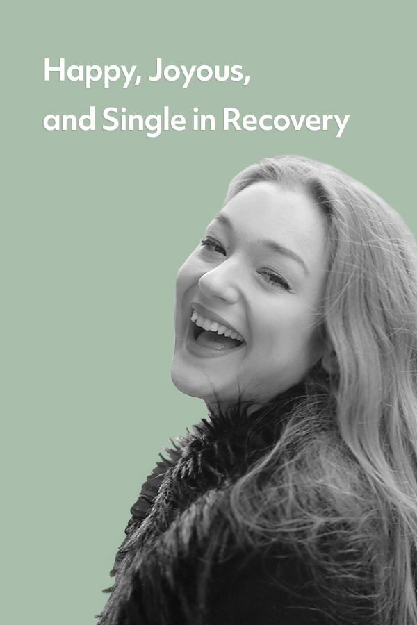 Happy, joyous, and single in addiction recovery!