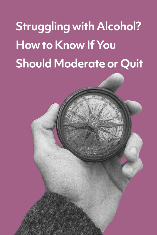 Struggling with alcohol? How to know if you should moderate or quit.