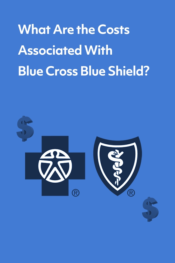 What are the costs associated with Blue Cross Blue Shield?