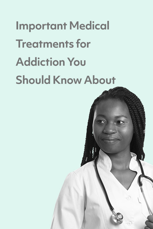 There are a lot of medical treatments for addiction. Here are the basics.