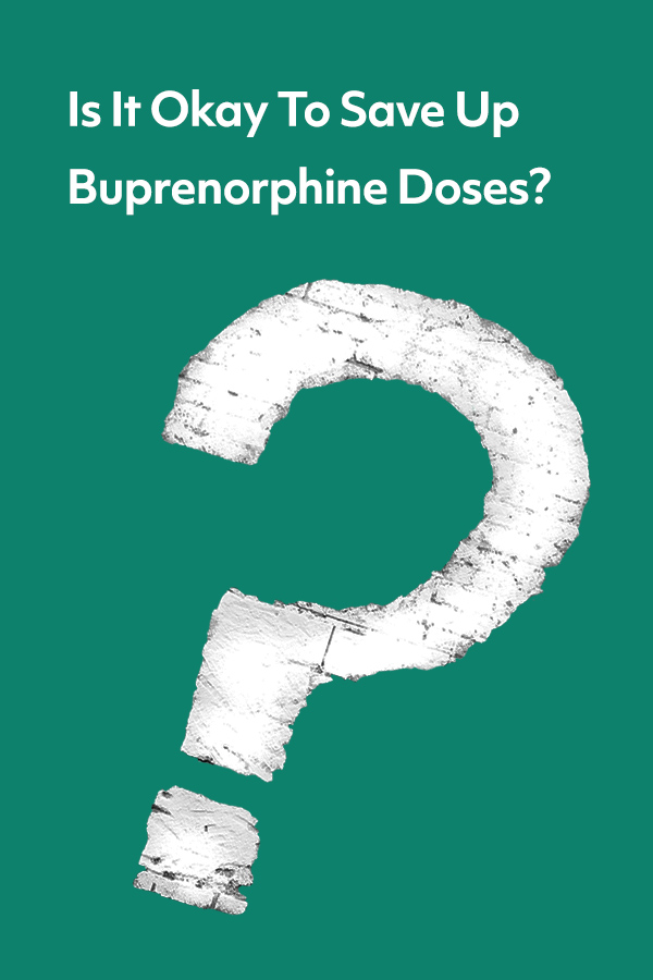 This article takes a look at why people on medication-assisted treatment may be tempted to save doses of buprenorphine, and whether that's safe.