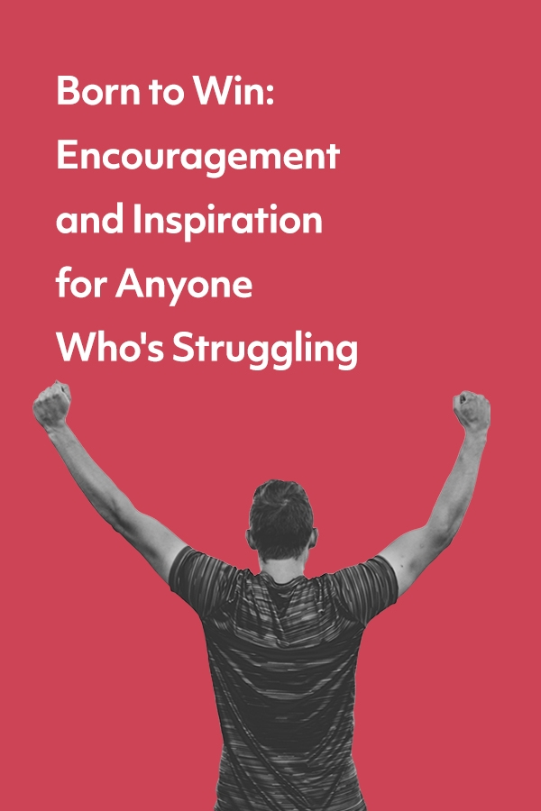 Born to Win: Poetic Encouragement and Inspiration for Anyone Who is Struggling